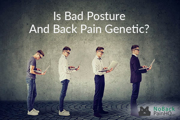 Is Bad Posture And Back Pain Genetic